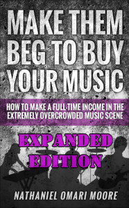 Make Them Beg To Buy Your Music: Expanded Edition