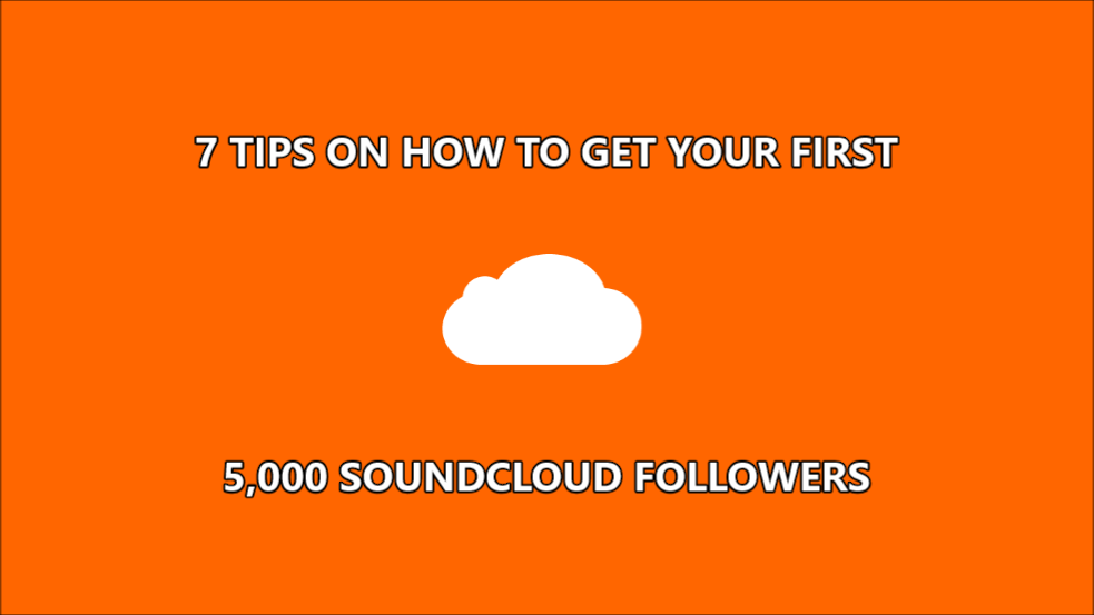 7 Tips On How To Get Your First 5,000 SoundCloud Followers