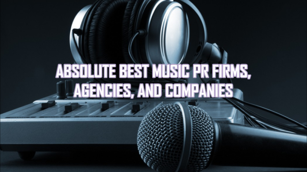 9 Best Music PR Firms, Agencies, Companies