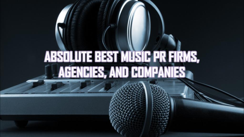 9 Best Music PR Firms, Agencies, Companies
