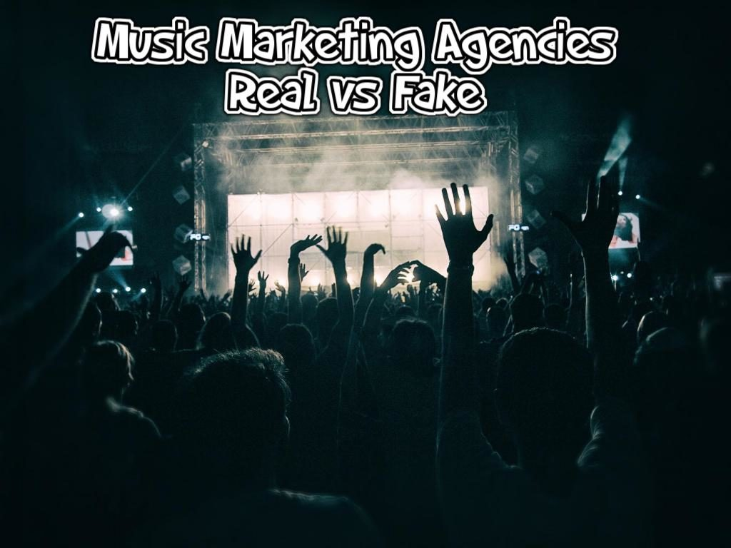 Music Marketing Agencies: How To Spot The Real Vs. The Fake